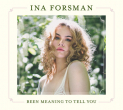 FORSMAN,INA - BEEN MEANING TO TELL YOU