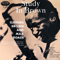 BROWN, CLIFFORD & MAX ROACH - STUDY IN BROWN
