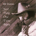 Staines, Bill - JUST PLAY ONE MORE TUNE