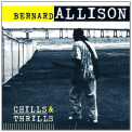 Allison, Bernard - CHILLS & THRILLS