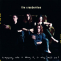 Cranberries - EVERYBODY ELSE IS DOING IT SO WHY CAN'T WE?