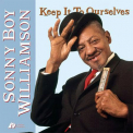 Williamson, Sonny Boy - KEEP IT TO OURSELVES