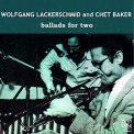 BAKER CHAT & WOLFGANG LAC - BALLADS FOR TWO