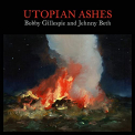 GILLESPIE, BOBBY & JEHNNY BETH - UTOPIAN ASHES