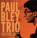 BLEY,  PAUL -TRIO- - FESTIVAL INTERNATIONAL..