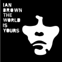 Brown, Ian - WORLD IS YOURS