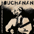 Buchanan, Roy - LIVE AT MY FATHER'S..