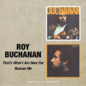 Buchanan, Roy - THAT'S WHAT I AM HERE..