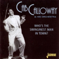 Calloway, Cab - WHO'S THE SWINGINEST MAN IN TOWN?