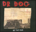 Dr Dog - Be the Void (Dig)