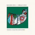 ENO,  ROGER & BRIAN - MIXING COLOURS (EXPANDED EDITION)