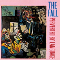 Fall - PERVERTED BY LANGUAGE