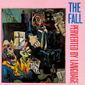 Fall - PERVERTED BY LANGUAGE (UK)