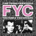 Fine Young Cannibals - RAW AND THE COOKED -DIGI-