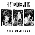Flat Duo Jets - WILD WILD LOVE