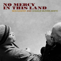 HARPER, BEN / MUSSELWHITE, CHARLIE - NO MERCY IN THIS LAND