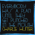 Hunter,Charlie - EVERYBODY HAS A PLAN UNTIL THEY GET PUNCHED IN THE MOUTH