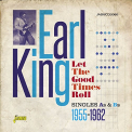 King, Earl - LET THE GOOD TIMES ROLL:SINGLES AS & BS 1955-1962