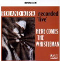 Kirk, Roland - HERE COMES THE WHISTLEMAN