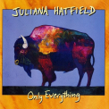 Hatfield, Juliana - ONLY EVERYTHING