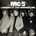 MC5 - 7-LOOKING AT YOU / BORDERLINE