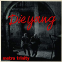 METRO TRINITY - 7-DIE YOUNG -COLOURED-
