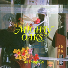 MIGHTY OAKS - ALL THINGS GO