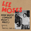 MOSES, LEE - HOW MUCH LONGER MUST I WAIT? SINGLES & RARITIES 19