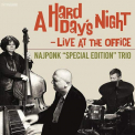 NAJPONK TRIO - HARD DAY'S NIGHT / LIVE AT THE OFFICE (SPEC)