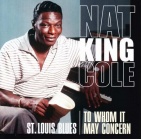 Cole, Nat King - ST. LOUIS BLUES / TO WHOM IT MAY CONCERN