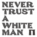 Pankow - NEVER TRUST A WHITE MAN