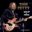 Petty, Tom - WILD AND FREE: UNCUT INTERVIEW SESSIONS