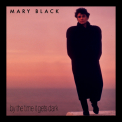 Black, Mary - BY THE TIME IT GETS DARK