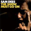Dees, Sam - SHOW MUST GO ON