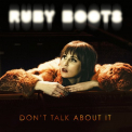 RUBY BOOTS - DON'T TALK ABOUT IT (DIG)