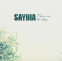 SAYBIA - THESE ARE THE DAYS -JEWEL