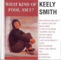 Smith, Keely - WHAT KIND OF FOOL AM I ?