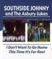 SOUTHSIDE JOHNNY & THE ASBURY JUKES - I DON'T WANT TO GO HOME/