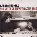 Stereophonics - YOU GOTTA GO THERE TO..