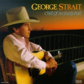 Strait, George - CHILL OF AN EARLY FALL