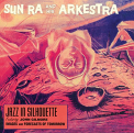 Sun Ra - JAZZ IN SILHOUETTE/..