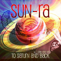 Sun Ra - TO SATURN AND BACK: BEST OF SUN RA