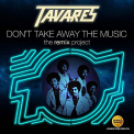 Tavares - DON'T TAKE AWAY THE MUSIC: REMIX PROJECT (UK)