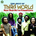 Third World - NOW THAT WE'VE FOUND LOVE-THE BEST OF (UK)