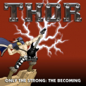 Thor - ONLY THE STRONG:THE..