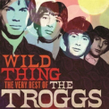 Troggs - WILD THING: THE VERY BEST OF (UK)