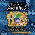 TURN IT AROUND: STORY OF EAST BAY PUNK / O.S.T. - TURN IT AROUND: STORY OF EAST BAY PUNK