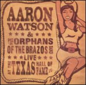 Watson, Aaron - Live At the Texas Hall of Fame
