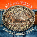 Watson, Aaron - LIVE AT THE WORLD'S BIGGEST RODEO SHOW
