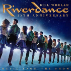 WHELAN, BILL - RIVERDANCE 25TH ANNIVERSARY: MUSIC FROM THE SHOW